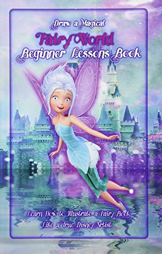 Draw a Magical Fairy World ? Beginner Lessons Book: Learn How to Illustrate a Fairy Book Like a True Disney Artist
