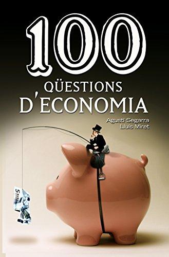 Descargar Libro 100 Qüestions D'economia (De 100 en 100) de Agustí Segarra Blasco