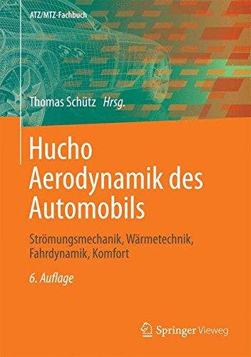 Hucho - Aerodynamik des Automobils: Strömungsmechanik, Wärmetechnik, Fahrdynamik, Komfort (ATZ/MTZ-Fachbuch)