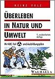 Überleben in Natur und Umwelt. Mit ABC- Teil und Ausbildungsplan - Heinz Volz