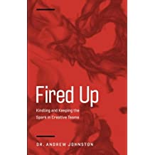 Fired Up: Kindling and Keeping the Spark in Creative Teams