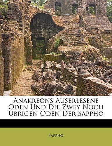 Anakreons Auserlesene Oden Und Die Zwey Noch Übrigen Oden Der Sappho