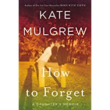 How to Forget: A Daughter's Memoir (English Edition)