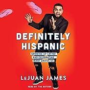 Definitely Hispanic: Essays on Growing Up Latino and Celebrating What Unites Us