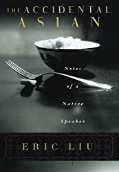 The Accidental Asian : Notes of a Native Speaker by Eric Liu (1998-05-12)
