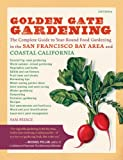 Golden Gate Gardening, 3rd Edition: The Complete Guide to Year-Round Food Gardening in the San Francisco Bay Area and Coastal California