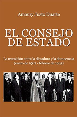 El Consejo de Estado: Entre la dictadura y la Democracia por Amaury Justo Duarte