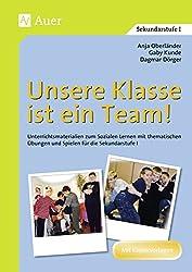 Unsere Klasse Ist Ein Team!: Unterrichtsmaterialien Zum Sozialen Lernen Mit Thematischen ÜBungen U. Spielen Für Die Sek. I
