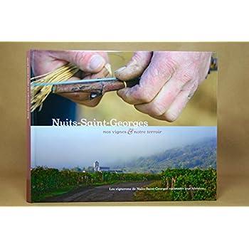 Nuits-Saint-Georges, nos vignes et notre terroir : Les vignerons de Nuits-Saint-Georges racontent leur histoire