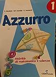 Azzurro. Attività di matematica e scienze. Per la Scuola media: 1
