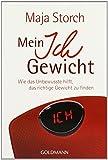 Mein Ich-Gewicht: Wie das Unbewusste hilft, das richtige Gewicht zu finden von Maja Storch (14....