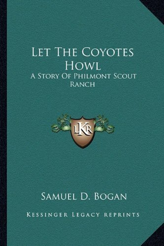 Let The Coyotes Howl: A Story Of Philmont Scout Ranch by Samuel D. Bogan (2010-09-10)