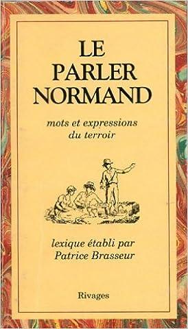 Le parler normand : Mots et expressions du terroir de Brasseur ( 1 mai 1990 )