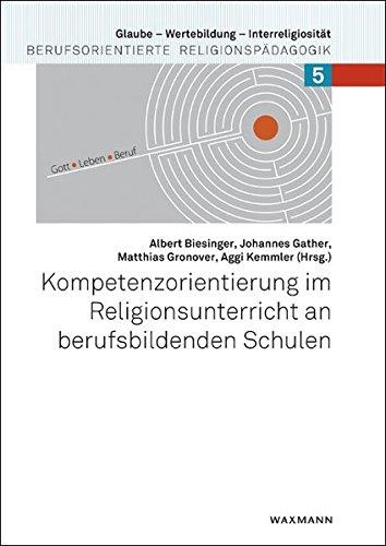 Kompetenzorientierung im Religionsunterricht an berufsbildenden Schulen (Glaube – Wertebildung – Interreligiosität)