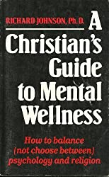 A Christians Guide to Mental Wellness by Richard P. Johnson (1990-06-02)