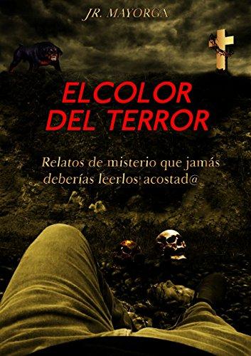 El Color del Terror: Relatos de misterio que jamás deberías leerlos acostad@ por Mario Hernán Mayorga Soria