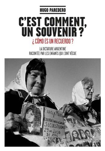 C'est comment, un souvenir ?: La dictature argentine racontée par les enfants qui l'ont vécue par Hugo Paredero