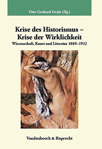 Krise des Historismus - Krise der Wirklichkeit. Wissenschaft, Kunst und Literatur 1880-1932 (Veröffentlichungen des Max-Planck-Instituts für Geschichte, Band 228)