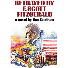 [(Betrayed by F.Scott Fitzgerald)] [Author: Ron Carlson] published on (August, 1984)