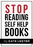 Stop Reading Self Help Books