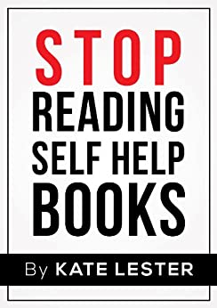 Stop Reading Self Help Books by [Lester, Kate]
