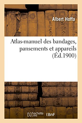 Atlas-manuel des bandages, pansements et appareils