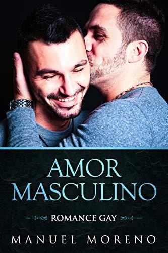 Amor Masculino: Romance Gay (Novela Romántica y Erótica Homosexual) (Spanish Edition)