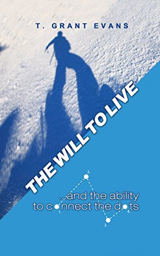 The Will to Live...and the Ability to Connect the Dots by T. Grant Evans (2014-12-01)