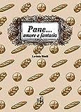 Scarica Libro Pane amore e fantasia Ricette per usare il pane raffermo (PDF,EPUB,MOBI) Online Italiano Gratis