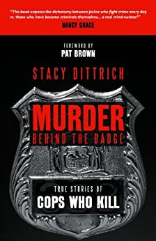 Murder Behind the Badge: True Stories of Cops Who Kill by [Dittrich, Stacy]