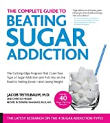 The Complete Guide to Beating Sugar Addiction!: The Cutting-Edge Program That Cures Your Type of Sugar Addiction and Puts You Back on the Road to Weight Control and Good Health