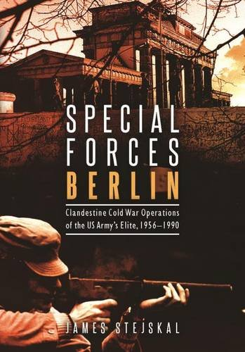 special-forces-berlin-clandestine-cold-war-operations-of-the-us-armys-elite-1956-1990