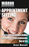 Mirror Appointment Setting: How to Go Beyond Blitzing to Building Long-Term B2B Prospect Relationships Step-by Step (English Edition)
