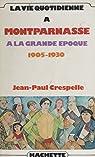 La vie quotidienne à Montparnasse à la grande époque: 1905-1930 par Crespelle