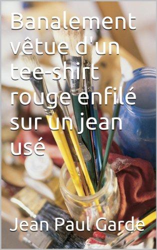 Banalement vêtue d'un tee-shirt rouge enfilé sur un jean usé (French Edition)