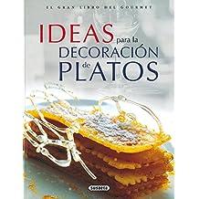 Ideas Para La Decoracion De Platos (El Gran Libro Del Gourmet)