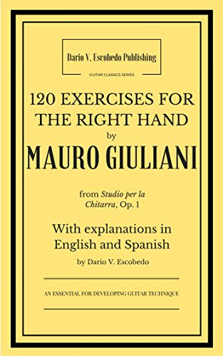 120 Exercises for the Right Hand by Mauro Giuliani: From Op.1, with explanations in English and Spanish by Dario V. Escobedo (Guitar Classics Series) por Dario Valentino Escobedo Ortiz