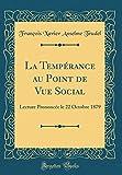 Telecharger Livres La Temperance Au Point de Vue Social Lecture Prononcee Le 22 Octobre 1879 Classic Reprint (PDF,EPUB,MOBI) gratuits en Francaise