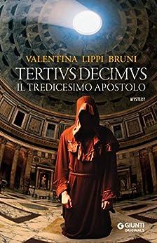 Tertius Decimus: Il tredicesimo apostolo di [Bruni, Valentina Lippi]