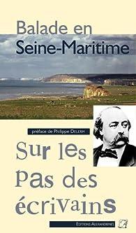 Balade en Seine-Maritime. Sur les pas des écrivains. par Philippe Delerm