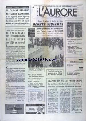 AURORE (L') [No 9570] du 12/06/1975 - SONDAGE - LA GAUCHE REPREND NETTEMENT L'AVANTAGE - LE MATRAQUAGE DES AUTONOMISTES PAR ORFDINATEUR EST DEJA EN COURS - HEURTS VIOLENTS DEVANT LE PALAIS DE JUSTICE DE ROUEN ENTRE PARTISANS ET ADVERSAIRE DE L'AVORTEMENT - LES SPORTS - TENNIS - RUGBY - AUTO - KISSINGER FIN JUIN AU PROCHE-ORIET - FORD A CONVAINCU RABIN DE LA NECESSITE DE RELANCER LA DIPLOMATIE DES PETITS PAS - FORD DEVOILE LES SECRETS DE LA CIA