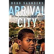 Arrival City: The Final Migration and Our Next World by Saunders, Doug (2010) Gebundene Ausgabe