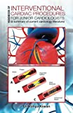 Handbook of Interventional Cardiac Procedures for Junior Cardiologists: (A Summary of Current Cardiology Literature)
