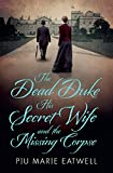 The Dead Duke, His Secret Wife and the Missing Corpse by Piu Marie Eatwell front cover
