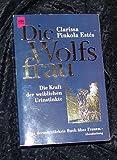 Die Wolfsfrau - Die Kraft der weiblichen Urinstinkte - Clarissa P. Estes