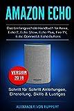 Amazon Echo: Das umfangreichstes Handbuch für Alexa, Echo 2, Echo Show, Echo Plus, Fire TV, Echo Connect & Echo Buttons: Schr