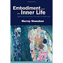 [(Embodiment and the Inner Life: Cognition and Consciousness in the Space of Possible Minds)] [Author: Murray Shanahan] published on (August, 2010)