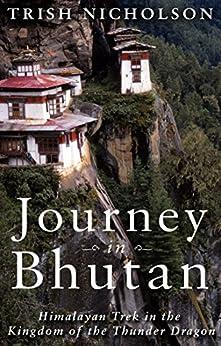 Journey in Bhutan:: Himalayan Trek in the Kingdom of the Thunder Dragon by [Nicholson, Trish]
