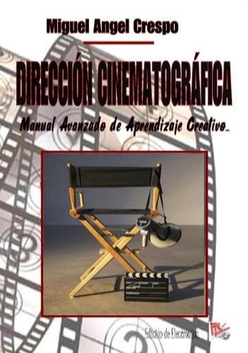 Dirección Cinematografica - Manual Avanzado de Aprendizaje Creativo... por Miguel Angel Crespo