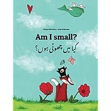 Am I small? Kaa man chhewta hewn?: Children's Picture Book English-Urdu (Dual Language/Bilingual Edition)